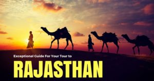 Exceptional Guide For Your Tour to RAJASTHAN