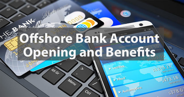 Offshore Bank Account Opening and Benefits