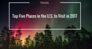 Top Five Places in the U.S. to Visit in 2017