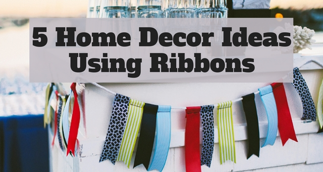 5 Home Decor Ideas Using Ribbons