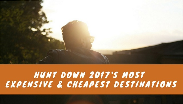 Hunt Down 2017's Most Expensive & Cheapest Destinations