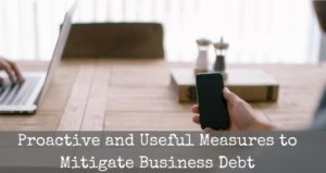 Proactive and Useful Measures to Mitigate Business Debt