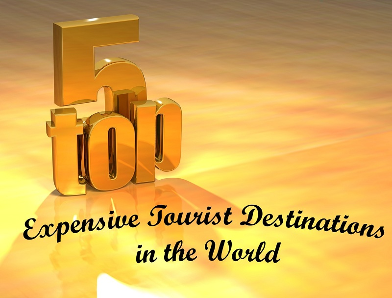 Top 5 Expensive Tourist destinations in the World