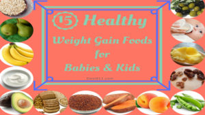 15 Healthy Weight Gain Foods for Babies & Kids