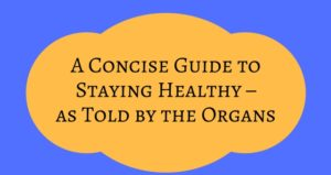 A Concise Guide to Staying Healthy – as Told by the Organs