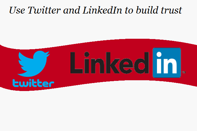 Twitter and LinkedIn to build trust