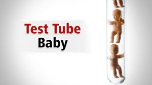 Bringing Hope in Distress - The Test Tube Baby