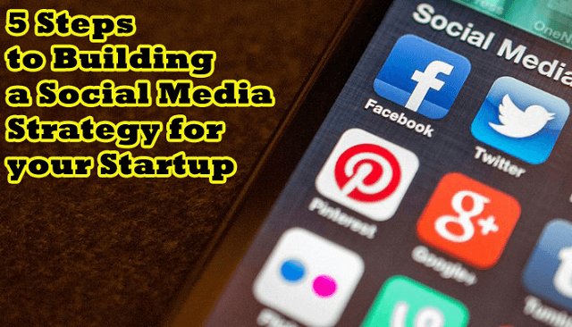 5 Steps to Building a Social Media Strategy for your Startup