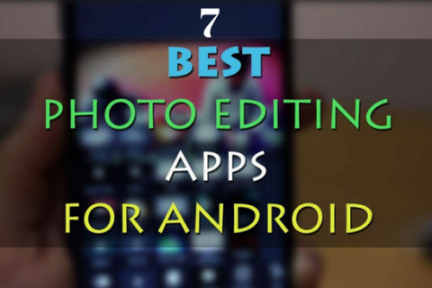 Top 7 Free Photo-Editing Apps for Android