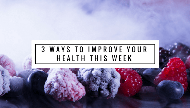 3 Ways to Improve Your Health This Week