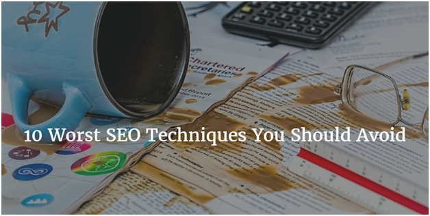 10 Worst SEO Techniques You Should Avoid