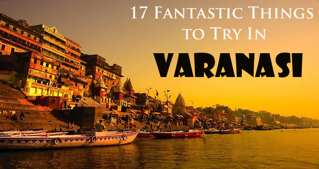 things to try in varanasi