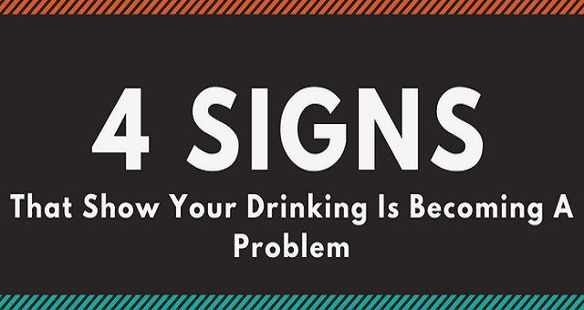 4 Signs That Show Your Drinking Is Becoming A Problem