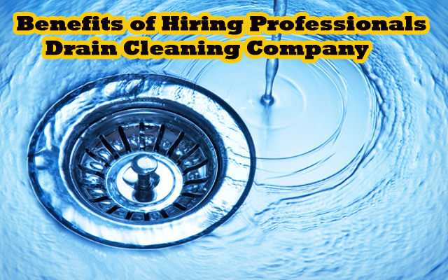 Benefits of hiring services of professionals drain cleaning company