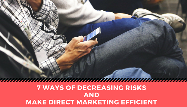 7 Ways of Decreasing Risks and Make Direct Marketing Efficient