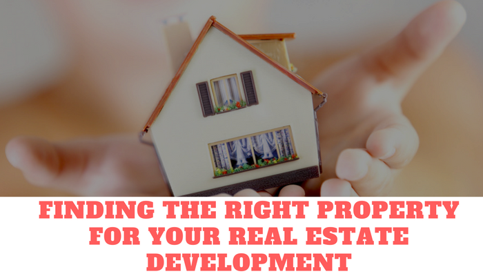 Finding the Right Property for Your Real Estate Development