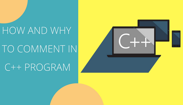 HOW AND WHY TO COMMENT IN A C++ PROGRAM