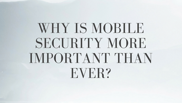 Why is mobile security more important