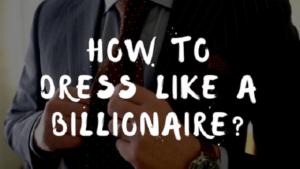 How to Dress Like a Billionaire