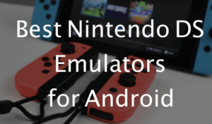 Nintendo DS Emulator For Android to Play NDS Games