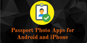 Passport Photo Apps for Android and iPhone
