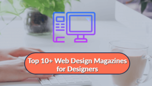 Top Web Design Magazines for Designers
