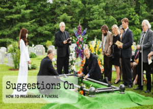 Suggestions on How To Prearrange A Funeral