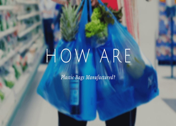 How Are Plastic Bags Manufactured
