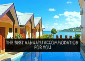 The Best Vanuatu Accommodation For You