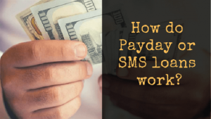 How do Payday or SMS loans work