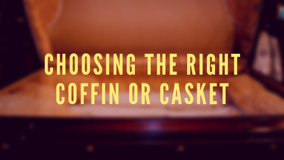 Choosing The Right Coffin or Casket