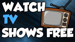 10 Sites to Watch Latest TV Shows Online Free Full Episodes