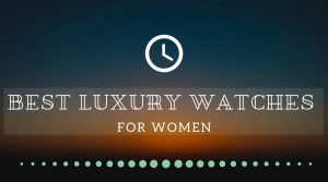 Best Luxury Watch Brands for Women
