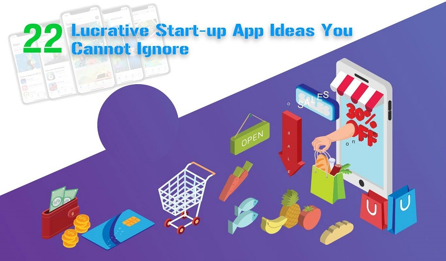 22 Lucrative Start-up App Ideas You Cannot Ignore