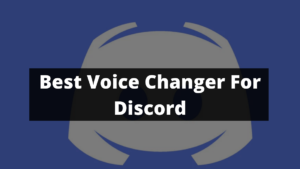 Top Seven Voice Changer Apps in Discord: The List of Paid and Free Tools