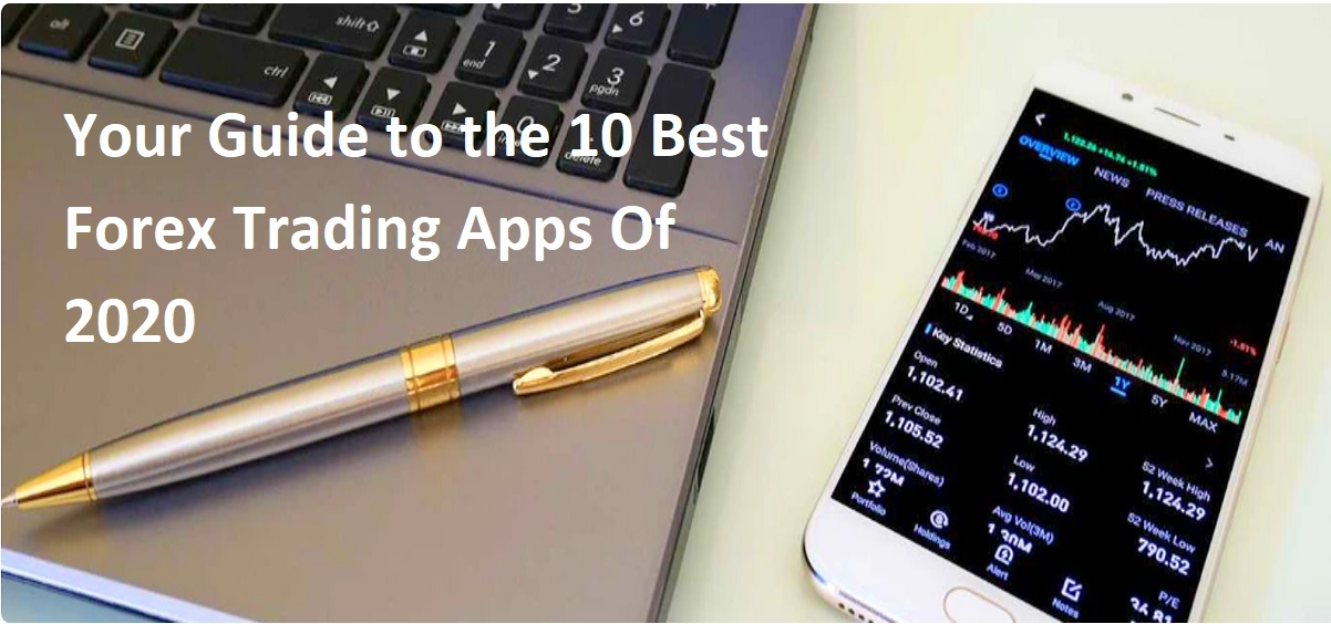 Your Guide to the 10 Best Forex Trading Apps Of 2020