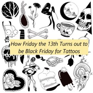 Friday the 13th and Black Friday for Tattoos