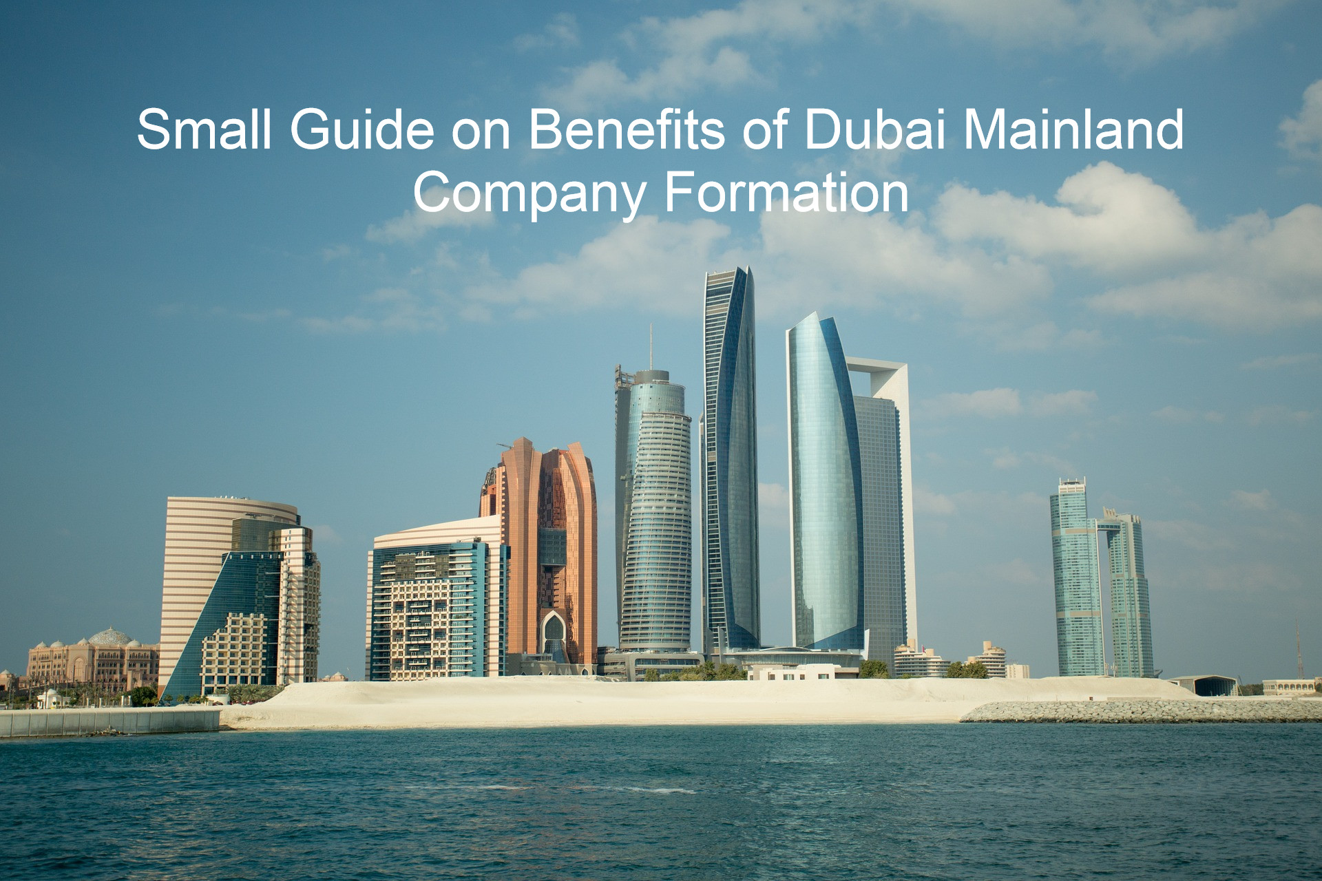 Small Guide on Benefits of Dubai Mainland Company Formation