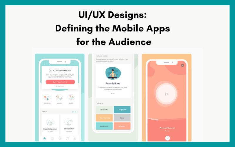 UIUX Designs-Defining the Mobile Apps for the Audience