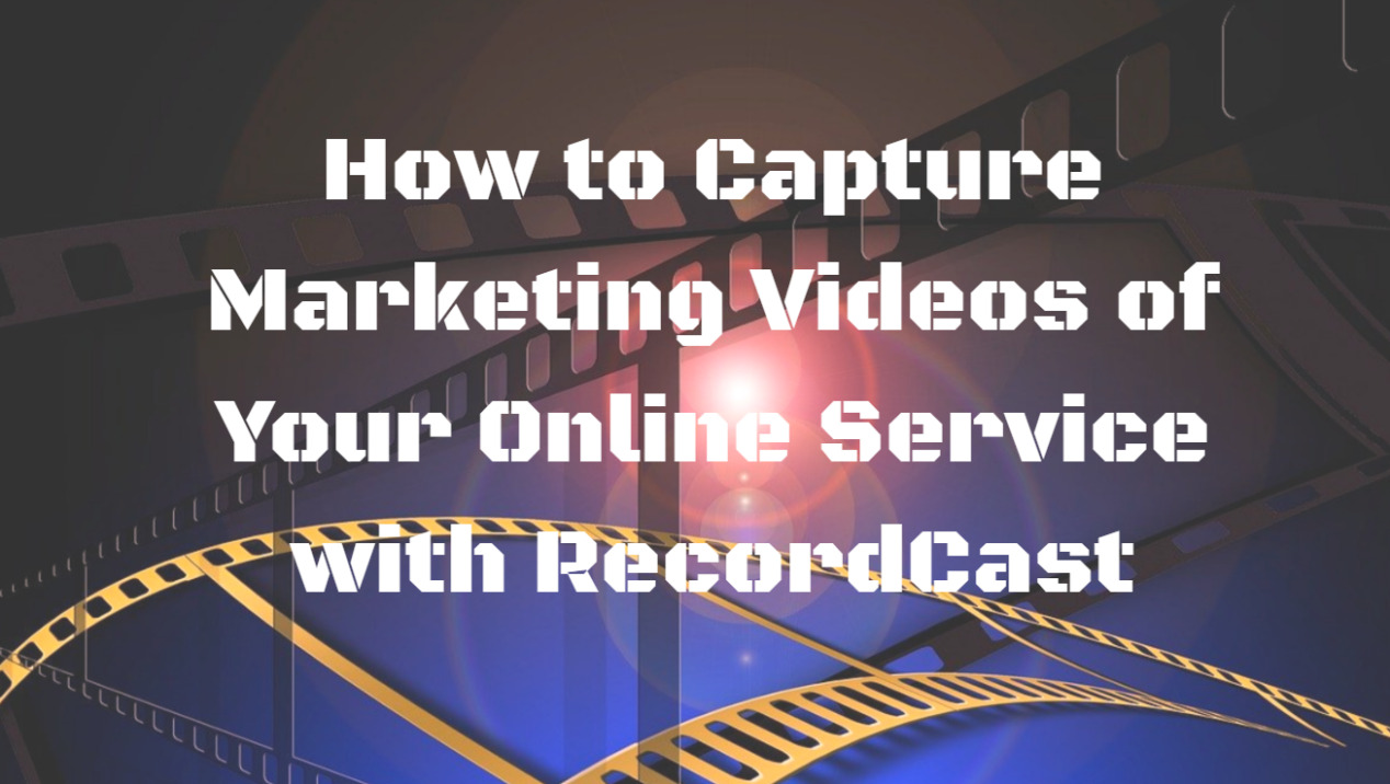 How to Capture Marketing Videos of Your Online Service with RecordCast