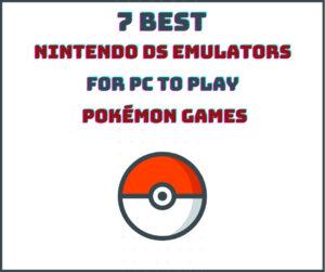 7 Best Nintendo DS Emulators for PC to Play Pokémon Games