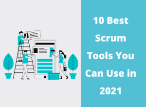 Best Scrum Tools You Can Use