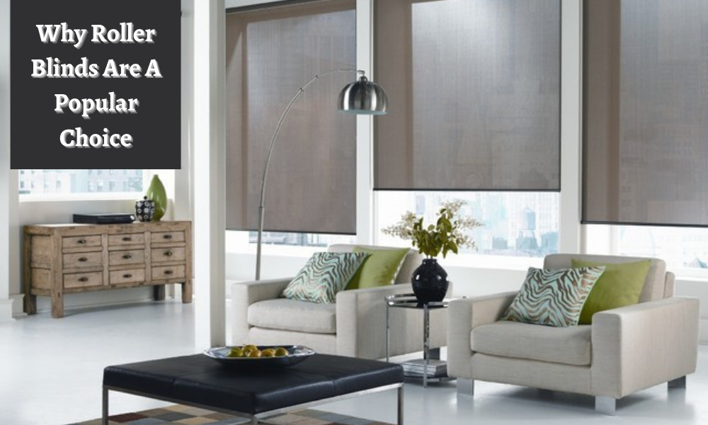 Top Reasons Why Roller Blinds Are A Popular Choice!